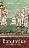Bonifatius: Apostel der Deutschen (672/75–754): 672/75–754. Apostel der Deutschen. Mit kommentierenden Anmerkungen, Anhang und Nachwort