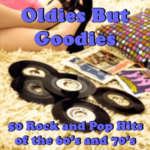 Oldies But Goodies: 50 Rock and Pop Hits of the 60's and 70's