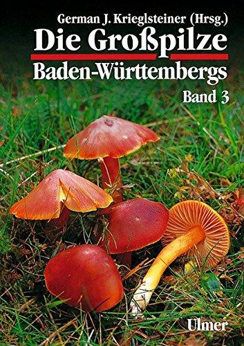Die Grosspilze Baden-Württembergs: Die Großpilze Baden-Württembergs, Bd.3, Ständerpilze: Blätterpilze I (Grundlagenwerke)