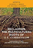 Reclaiming the Multicultural Roots of U.S. Curriculum: Communities of Color and Official Knowledge in Education (Multicultural Education Series)