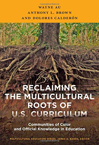 Compare Textbook Prices for Reclaiming the Multicultural Roots of U.S. Curriculum: Communities of Color and Official Knowledge in Education Multicultural Education Series  ISBN 9780807756782 by Au, Wayne,Brown, Anthony L.,Calderón, Dolores,Dumas, Michael,Banks, James A.