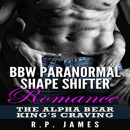 BBW Paranormal Shape Shifter Romance: The Alpha Bear King's Craving audiobook cover art