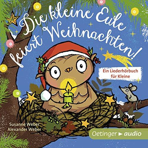 Die kleine Eule feiert Weihnachten! Ein Liederhörbuch für Kleine Titelbild