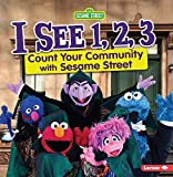 I See 1, 2, 3: Count Your Community with Sesame Street ® (123 Sesame Street)
