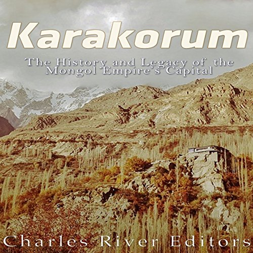 Karakorum: The History and Legacy of the Mongol Empire's Capital                   By:                                                                                                                                 Charles River Editors                               Narrated by:                                                                                                                                 Scott Clem                      Length: 1 hr and 5 mins     1 rating     Overall 1.0
