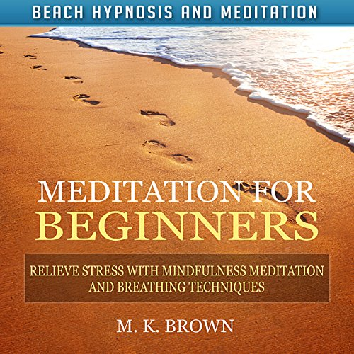 Meditation for Beginners: Relieve Stress with Mindfulness Meditation and Breathing Techniques audiobook cover art