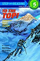 To the Top!: Climbing the World's Highest Mountain (Step Into Reading : a Step 5 Book)