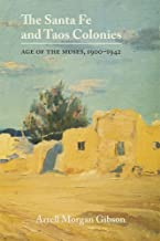 The Santa Fe and Taos Colonies: Age of the Muses, 1900–1942
