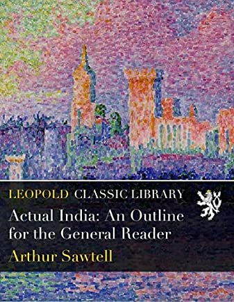 Actual India: An Outline for the General Reader