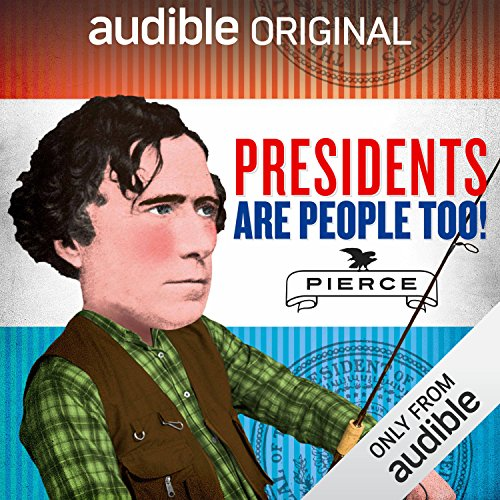 Ep. 24: Franklin Pierce (Presidents Are People Too)                   By:                                                                                                                                 Alexis Coe,                                                                                        Elliott Kalan                           Length: 27 mins     5 ratings     Overall 4.8