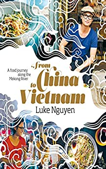 From China to Vietnam: A food journey along the Mekong River by [Luke Nguyen]