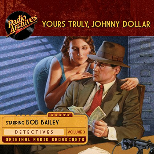Yours Truly, Johnny Dollar, Volume 3                   By:                                                                                                                                 John Dawson,                                                                                        Robert Ryf,                                                                                        Les Crutchfield                               Narrated by:                                                                                                                                 Bob Bailey                      Length: 12 hrs and 8 mins     42 ratings     Overall 5.0