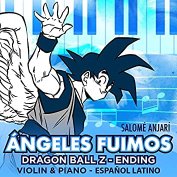 Ángeles Fuimos (Dragon Ball Z Ending Violin & Piano - Español Latino)