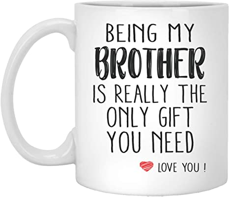 Being My Brother Is Really The Only Gift You Need Love You Brother Coffee Mug