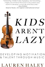 Kids Aren't Lazy: Developing Motivation and Talent Through Music