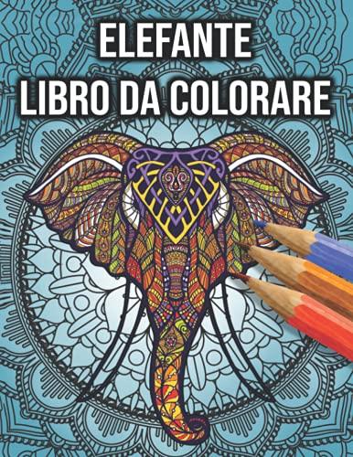 Elefante Libro da Colorare: per Adulti, Donne - con disegni rilassanti, elefanti mandala