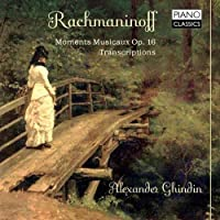 Rachmaninoff: Moments Musicaux; Transcriptions by Alexander Ghindin (2013-07-30)