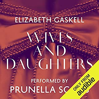 Wives and Daughters                   By:                                                                                                                                 Elizabeth Gaskell                               Narrated by:                                                                                                                                 Prunella Scales                      Length: 25 hrs and 21 mins     329 ratings     Overall 4.7