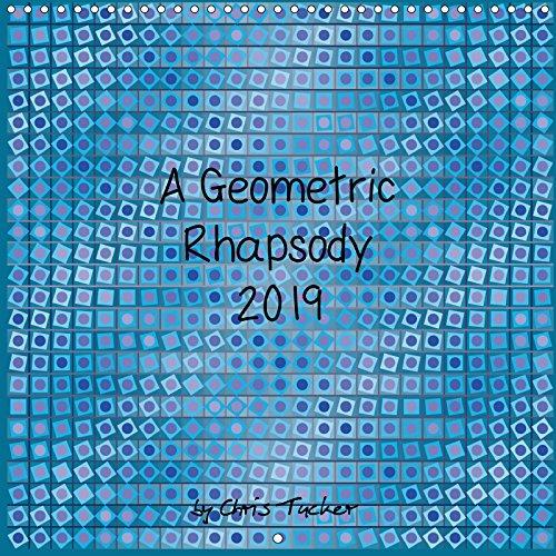 A Geometric Rhapsody 2019 2019: Calendar with geometric pictures created by Chris Tucker (Calvendo Art)