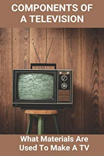 Components Of A Television: What Materials Are Used To Make A TV: How Tv Signals Are Transmitted