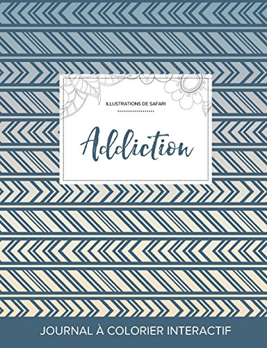 Journal de Coloration Adulte: Addiction (Illustrations de Safari, Tribal) (French Edition)