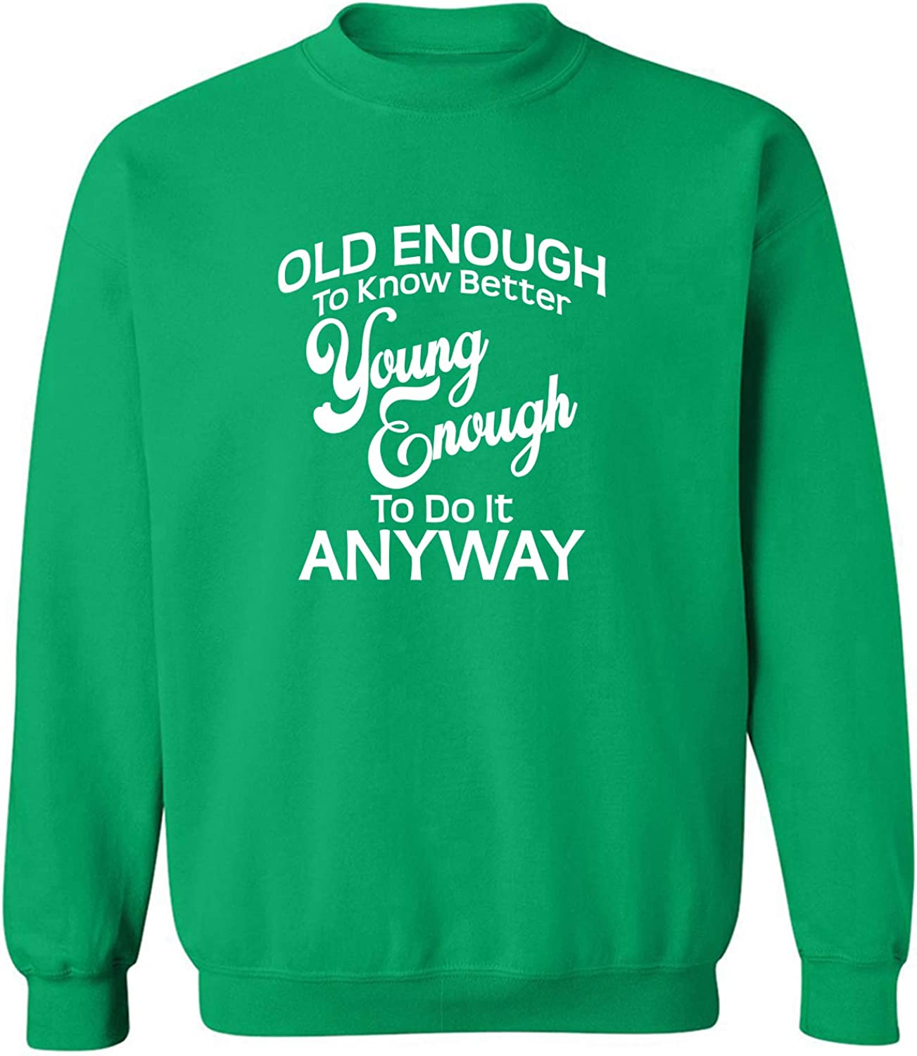 Old Enough To Know Better Crewneck Sweatshirt