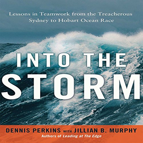 Into the Storm     Lessons in Teamwork from the Treacherous Sydney to Hobart Ocean Race              By:                                                                                                                                 Jillian B. Murphy,                                                                                        Dennis N. T. Perkins                               Narrated by:                                                                                                                                 Walter Dixon                      Length: 8 hrs and 26 mins     2 ratings     Overall 4.5