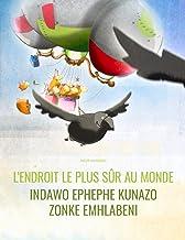 L'endroit le plus sûr au monde/Indawo ephephe kunazo zonke emhlabeni: Un livre d'images pour les enfants (Edition bilingue...