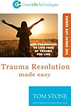Trauma Resolution Made Easy (Great Life Series)