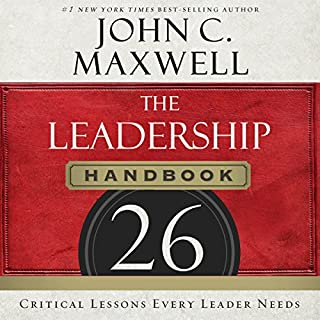 The Leadership Handbook     26 Critical Lessons Every Leader Needs              By:                                                                                                                                 John C. Maxwell                               Narrated by:                                                                                                                                 Steven Roy Grimsley                      Length: 7 hrs and 36 mins     6 ratings     Overall 4.7