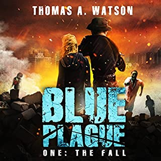 Blue Plague: The Fall     Blue Plague, Book 1              By:                                                                                                                                 Thomas A. Watson                               Narrated by:                                                                                                                                 Eric Davidson                      Length: 13 hrs and 4 mins     5 ratings     Overall 4.4