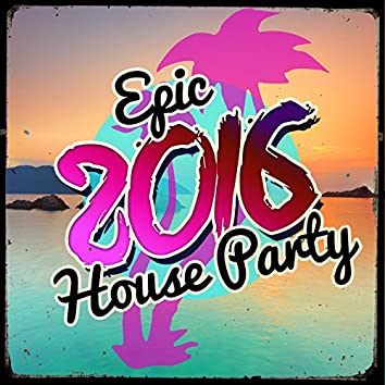 Epic 2016 House Party