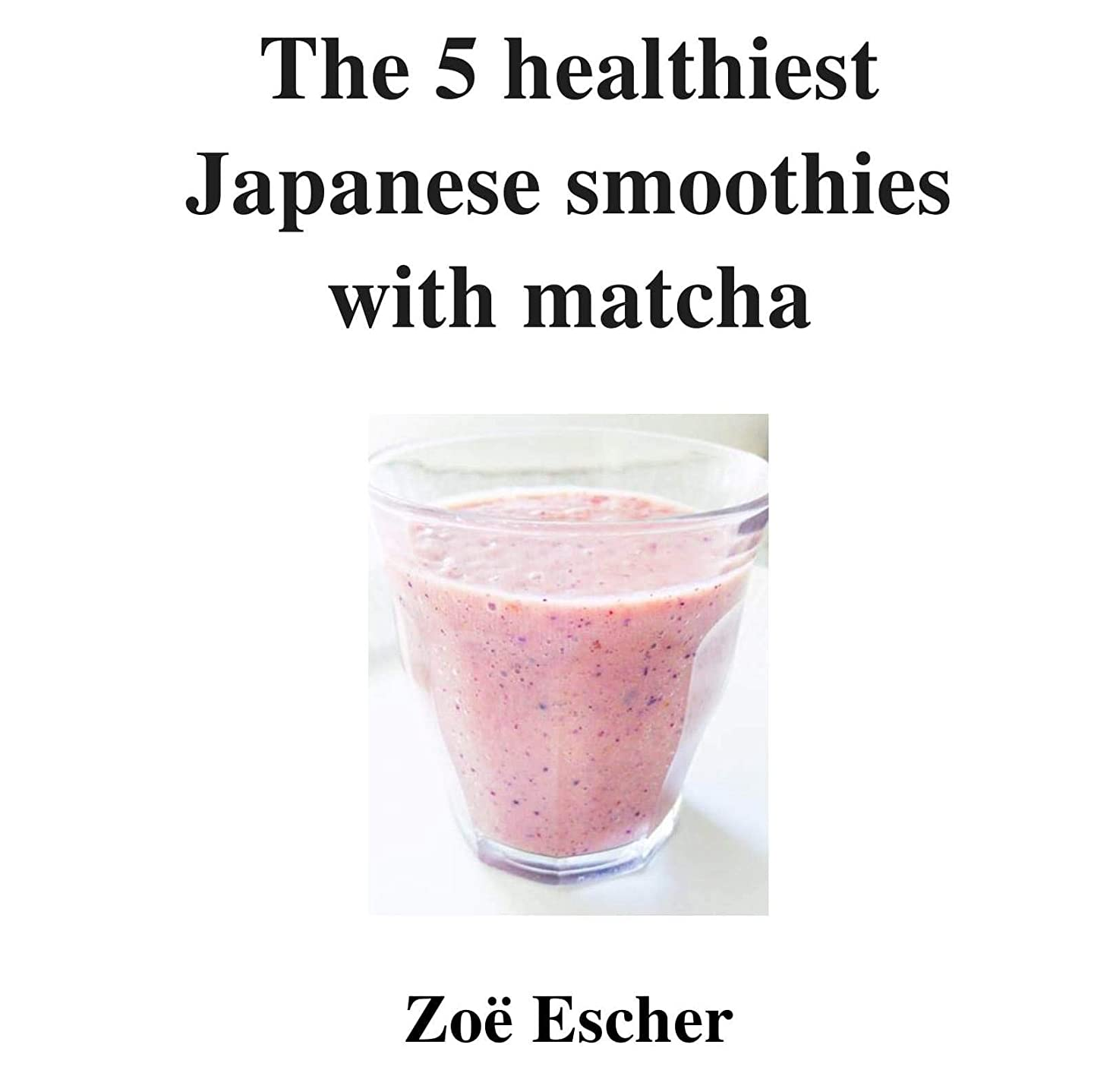 ボート祖先ブランドThe 5 healthiest Japanese smoothies with matcha (English Edition)