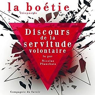 Discours de la servitude volontaire                   De :                                                                                                                                 Étienne de La Boétie                               Lu par :                                                                                                                                 Nicolas Planchais                      Durée : 1 h et 24 min     21 notations     Global 4,7