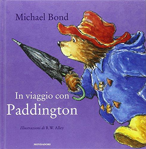In viaggio con Paddington. Ediz. illustrata