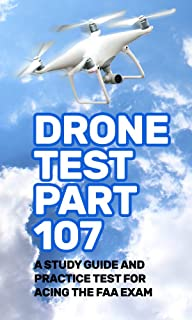 Drone Test Part 107: A study guide and practice test for acing the FAA exam
