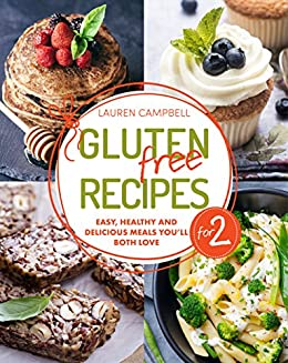 Gluten Free Recipes For Two Easy Healthy And Delicious Meals You Ll Both Love Gluten Free Cookbook Gluten Free Cooking Book 1 Kindle Edition By Campbell Lauren Cookbooks Food Wine Kindle Ebooks