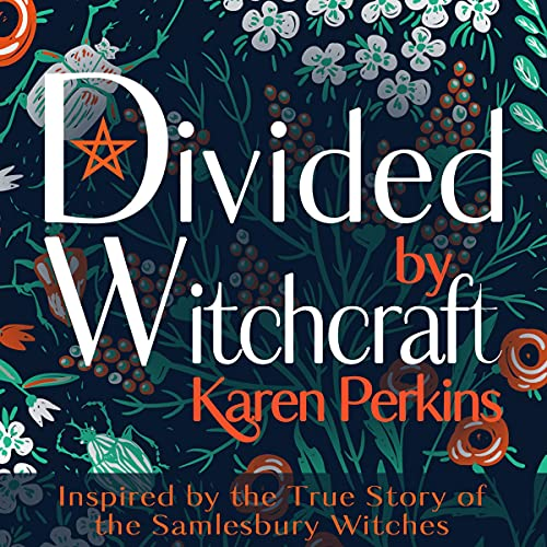 Divided by Witchcraft: Inspired by the True Story of the Samlesbury Witches Audiobook By Karen Perkins cover art