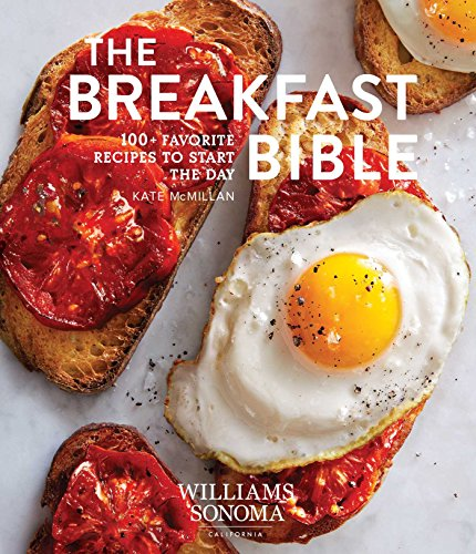 The Breakfast Bible: 100+ Favorite Recipes To Start The Day (Williams Sonoma)