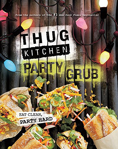 Thug Kitchen Party Grub: Eat Clean, Party Hard (Bad Manners)
