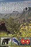 Nature Watch Big Bend: A Seasonal Guide (Volume 55) (W. L. Moody Jr. Natural History Series)