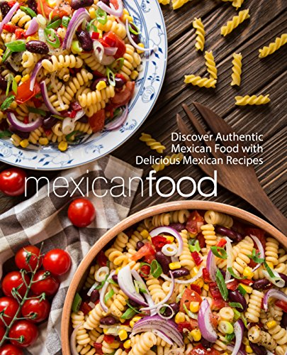 Mexican Food: Discover Authentic Mexican Food with Delicious Mexican Recipes (2nd Edition) (English Edition)