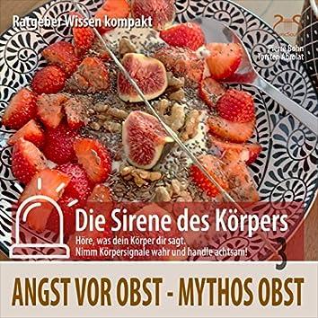 """Mythos Obst: Angst vor Obst - Ratgeber Wissen kompakt aus der Reihe """"Die Sirene des Körpers"""""""