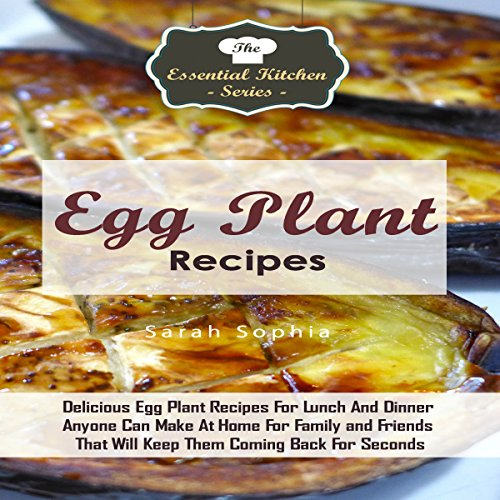 Egg Plant Recipes: Delicious Egg Plant Recipes for Lunch and Dinner Anyone Can Make at Home for Family and Friends That Will Keep Them Coming Back for Seconds     The Essential Kitchen Series, Volume 85              By:                                                                                                                                 Sarah Sophia                               Narrated by:                                                                                                                                 Alison Wallis                      Length: 32 mins     Not rated yet     Overall 0.0