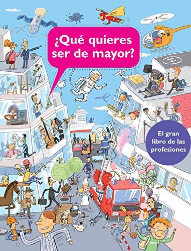 ¿Qué quieres ser de mayor?: El gran libro de las profesiones (Descubre el mundo y la Historia)