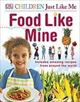 Food Like Mine: Includes Amazing Recipes from Around the World (Children Just Like Me)