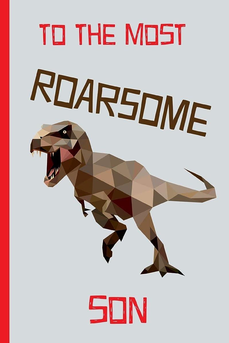走る体流暢To The Most Roarsome Son: Tyrannosaurus Rex Novelty Blank Lined notebook. Perfect as a gift for a special occasion(more useful than a card!)