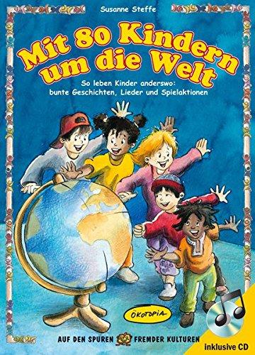 Mit 80 Kindern um die Welt: So leben Kinder anderswo: bunte Geschichten, Lieder und Spielaktionen