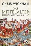 Das Mittelalter: Europa von 500 bis 1500