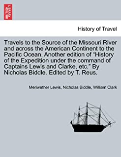 """Travels to the Source of the Missouri River and across the American Continent to the Pacific Ocean. Another edition of """"Hi..."""